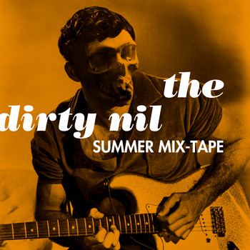 The Dirty Nil Summer Mix-Tape